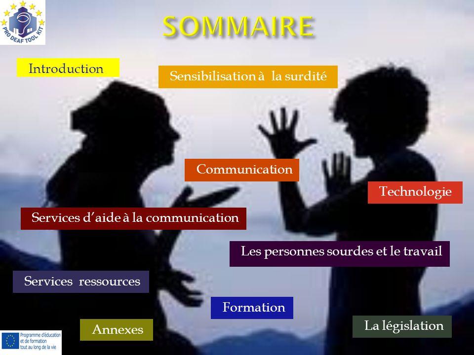 Introduction Sensibilisation à la surdité Communication Technologie Services daide à la communication Les personnes sourdes et le travail Services res