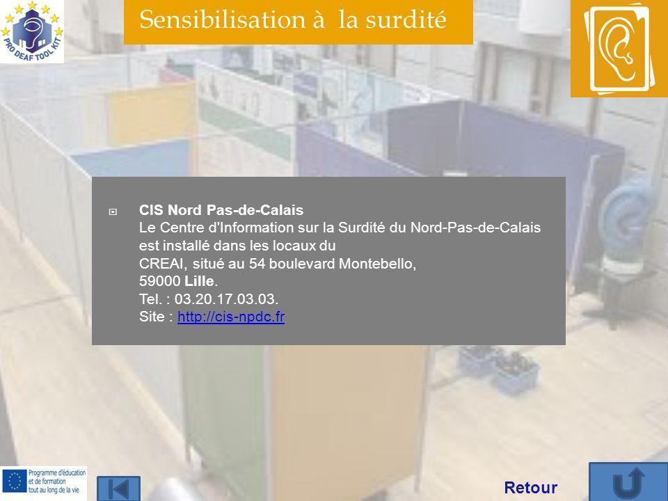 Sensibilisation à la surdité CIS Nord Pas-de-Calais Le Centre d Information sur la Surdité du Nord-Pas-de-Calais est installé dans les locaux du CREAI, situé au 54 boulevard Montebello, 59000 Lille.