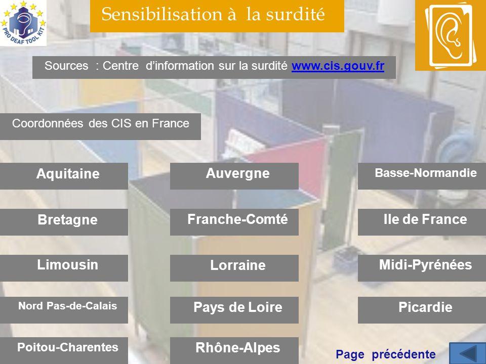 Sensibilisation à la surdité Sources : Centre dinformation sur la surdité www.cis.gouv.frwww.cis.gouv.fr Coordonnées des CIS en France Aquitaine Breta