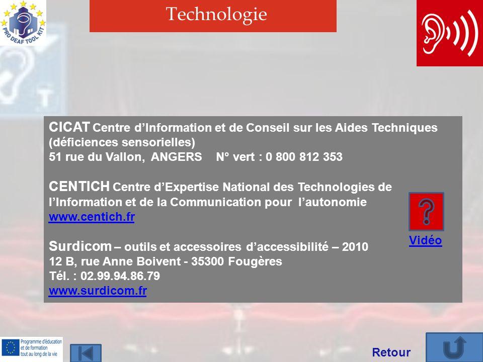 Technologie CICAT Centre dInformation et de Conseil sur les Aides Techniques (déficiences sensorielles) 51 rue du Vallon, ANGERS N° vert : 0 800 812 3