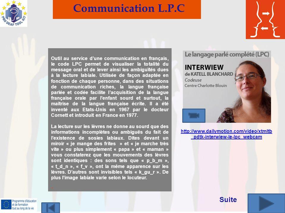 Communication L.P.C Outil au service dune communication en français, le code LPC permet de visualiser la totalité du message oral et de lever ainsi les ambiguïtés dues à la lecture labiale.