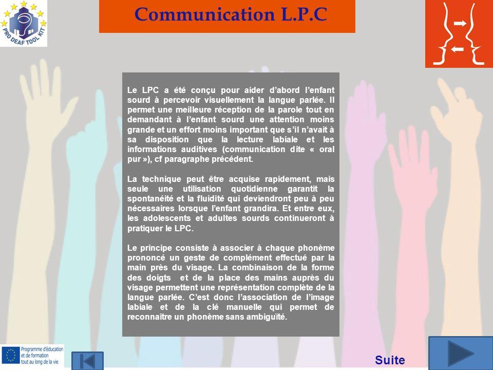 Le LPC a été conçu pour aider dabord lenfant sourd à percevoir visuellement la langue parlée. Il permet une meilleure réception de la parole tout en d