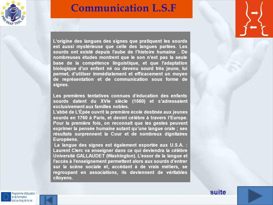 Communication L.S.F Lorigine des langues des signes que pratiquent les sourds est aussi mystérieuse que celle des langues parlées. Les sourds ont exis