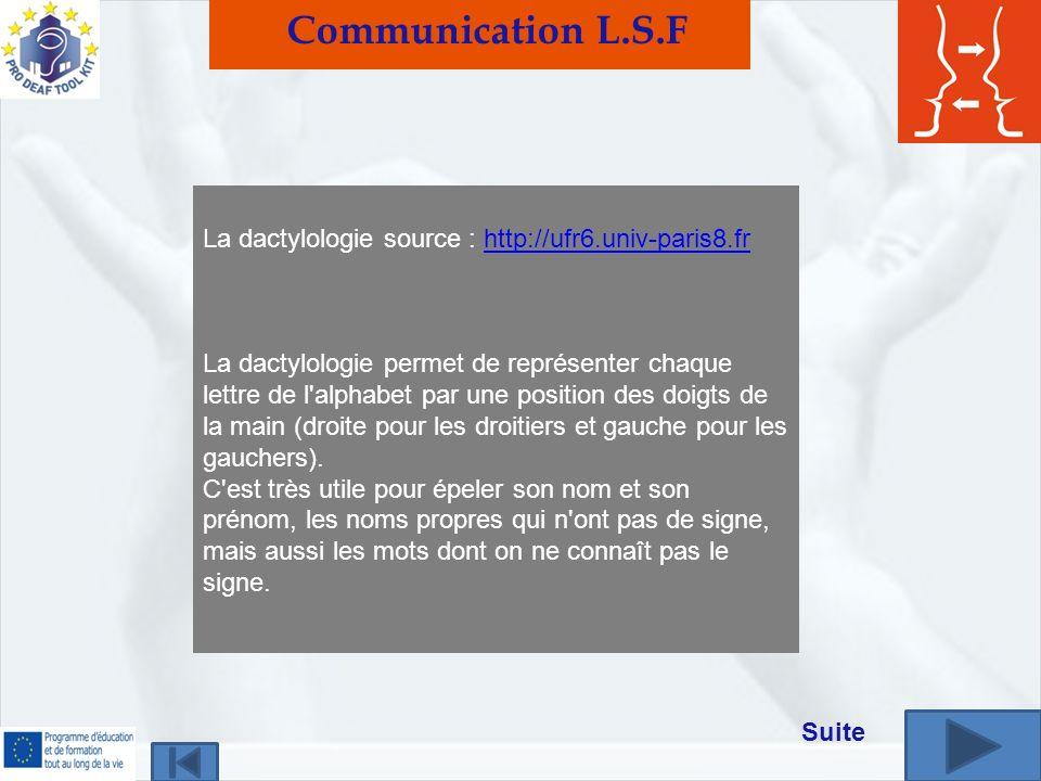 La dactylologie source : http://ufr6.univ-paris8.frhttp://ufr6.univ-paris8.fr La dactylologie permet de représenter chaque lettre de l alphabet par une position des doigts de la main (droite pour les droitiers et gauche pour les gauchers).