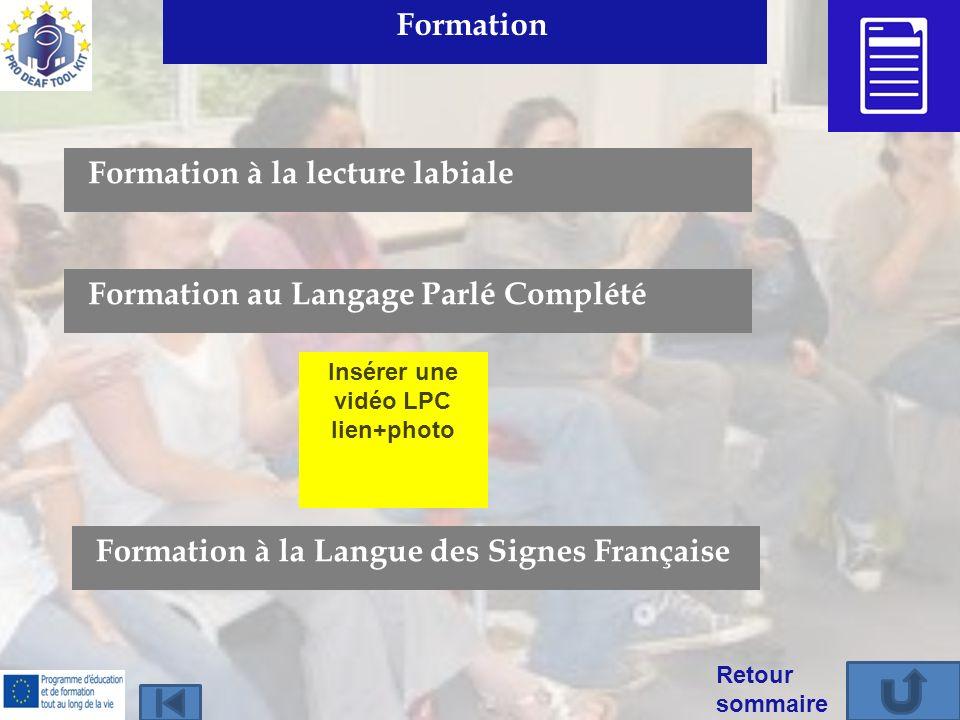Formation Retour sommaire Formation à la lecture labiale Formation au Langage Parlé Complété Formation à la Langue des Signes Française Insérer une vi