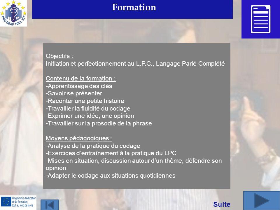 Formation Objectifs : Initiation et perfectionnement au L.P.C., Langage Parlé Complété Contenu de la formation : -Apprentissage des clés -Savoir se pr