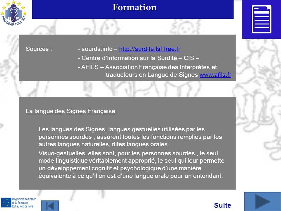 Formation La langue des Signes Française Les langues des Signes, langues gestuelles utilisées par les personnes sourdes, assurent toutes les fonctions