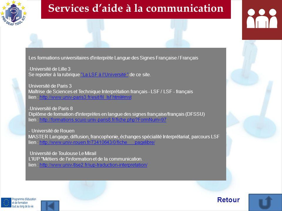 Les formations universitaires d interprète Langue des Signes Française / Français - Université de Lille 3 Se reporter à la rubrique La LSF à l Université de ce site. La LSF à l Université Université de Paris 3 Maîtrise de Sciences et Technique Interprétation français - LSF / LSF - français lien : http://www.univ-paris3.fr/esit/fil_lsf.html#msthttp://www.univ-paris3.fr/esit/fil_lsf.html#mst - Université de Paris 8 Diplôme de formation d interprètes en langue des signes française/français (DFSSU) lien : http://formations.scuio.univ-paris8.fr/fiche.php?FormNum=97http://formations.scuio.univ-paris8.fr/fiche.php?FormNum=97 - Université de Rouen MASTER Langage, diffusion, francophonie, échanges spécialité Interprétariat, parcours LSF lien : http://www.univ-rouen.fr/73410643/0/fiche___pagelibre/http://www.univ-rouen.fr/73410643/0/fiche___pagelibre/ Université de Toulouse Le Mirail L IUP Métiers de l information et de la communication.