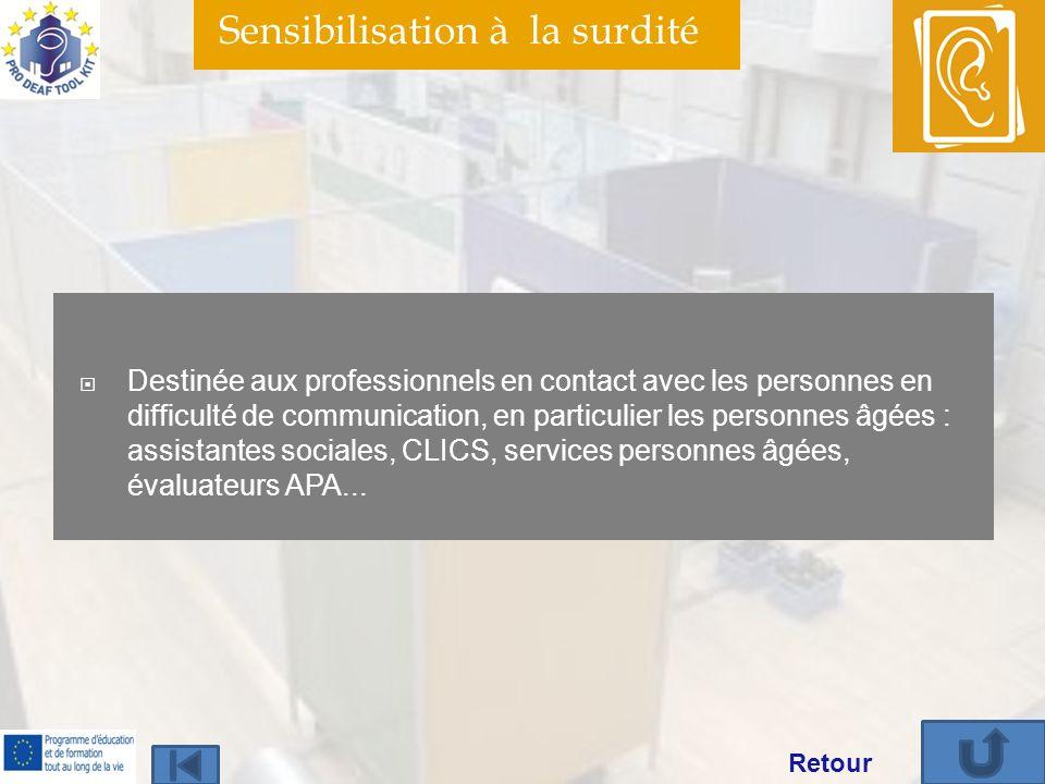 Sensibilisation à la surdité Destinée aux professionnels en contact avec les personnes en difficulté de communication, en particulier les personnes âgées : assistantes sociales, CLICS, services personnes âgées, évaluateurs APA...