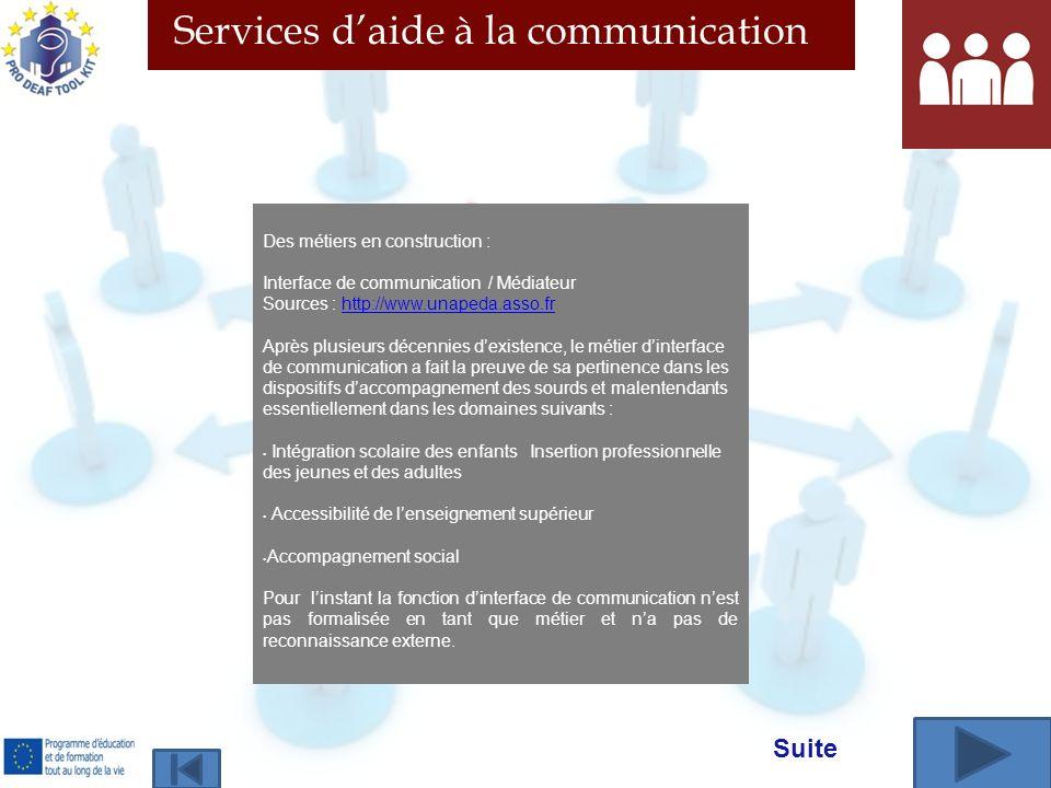 Services daide à la communication Des métiers en construction : Interface de communication / Médiateur Sources : http://www.unapeda.asso.frhttp://www.