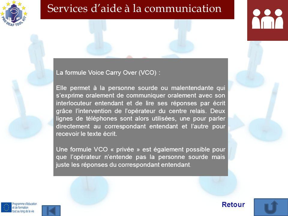 Services daide à la communication La formule Voice Carry Over (VCO) : Elle permet à la personne sourde ou malentendante qui sexprime oralement de comm