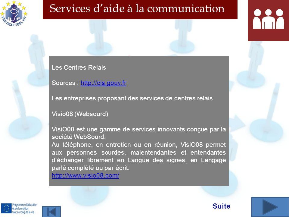 Services daide à la communication Les Centres Relais Sources : http://cis.gouv.frhttp://cis.gouv.fr Les entreprises proposant des services de centres relais Visio08 (Websourd) VisiO08 est une gamme de services innovants conçue par la société WebSourd.