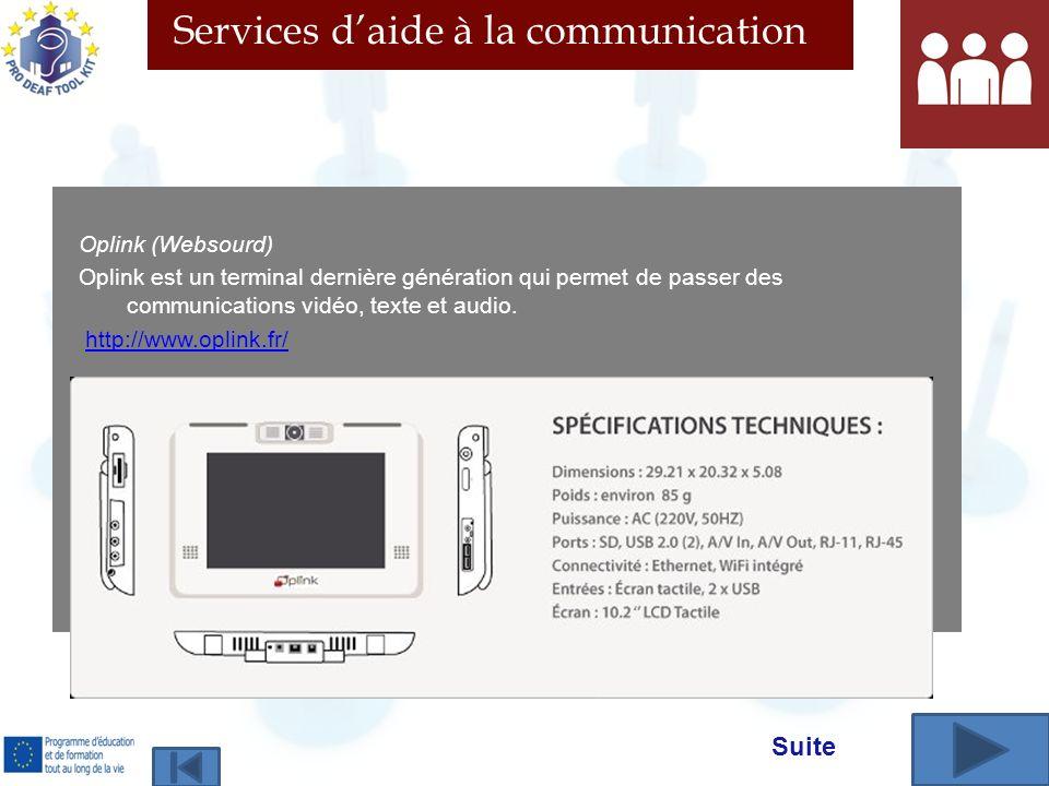 Services daide à la communication Oplink (Websourd) Oplink est un terminal dernière génération qui permet de passer des communications vidéo, texte et audio.