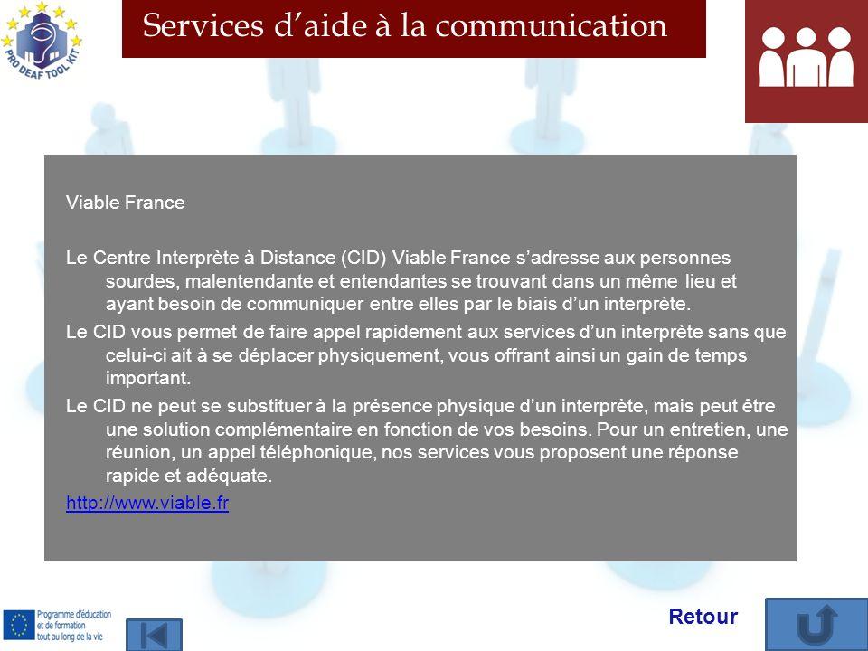 Services daide à la communication Viable France Le Centre Interprète à Distance (CID) Viable France sadresse aux personnes sourdes, malentendante et entendantes se trouvant dans un même lieu et ayant besoin de communiquer entre elles par le biais dun interprète.