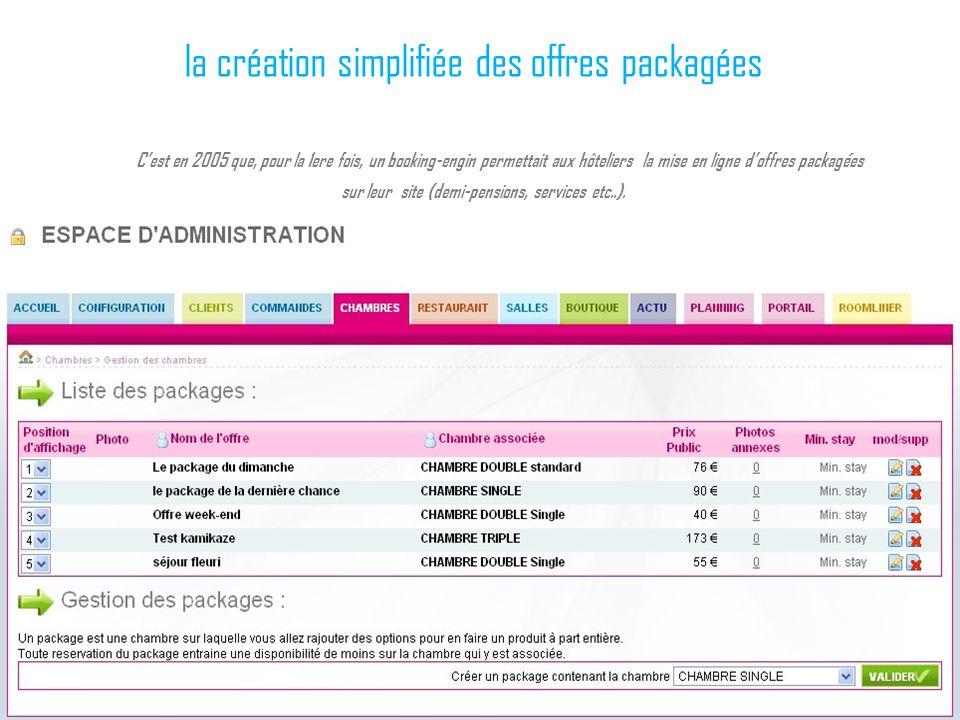 la création simplifiée des offres packagées Cest en 2005 que, pour la 1ere fois, un booking-engin permettait aux hôteliers la mise en ligne doffres pa