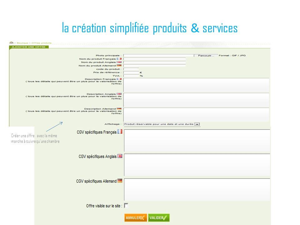 la création simplifiée produits & services Créer une offre avec la même marche à suivre quune chambre