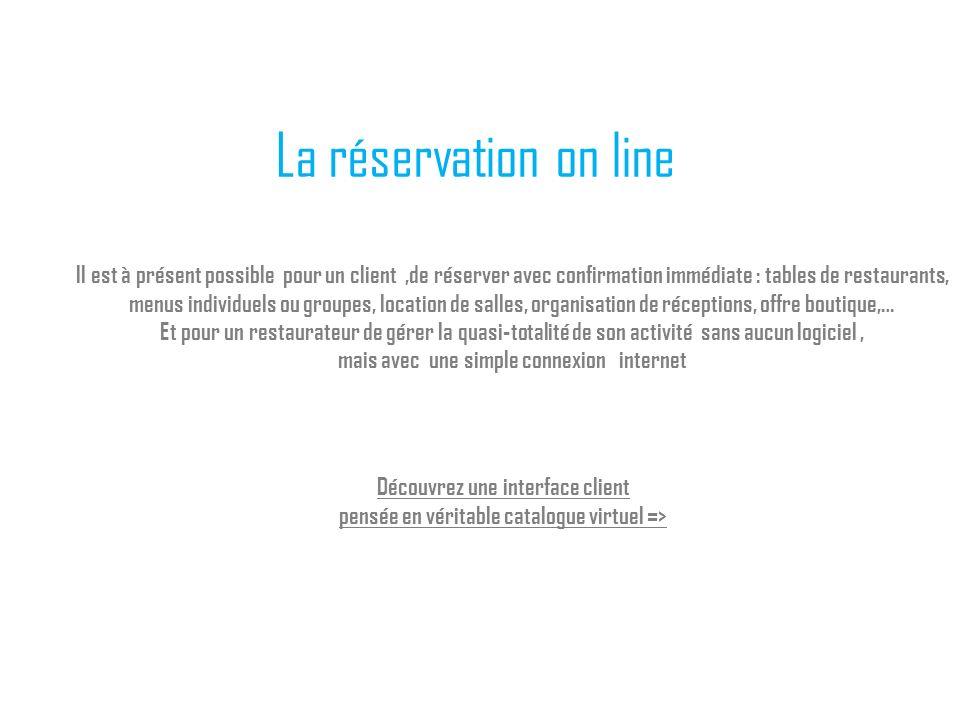 La réservation on line Découvrez une interface client pensée en véritable catalogue virtuel => Il est à présent possible pour un client,de réserver av