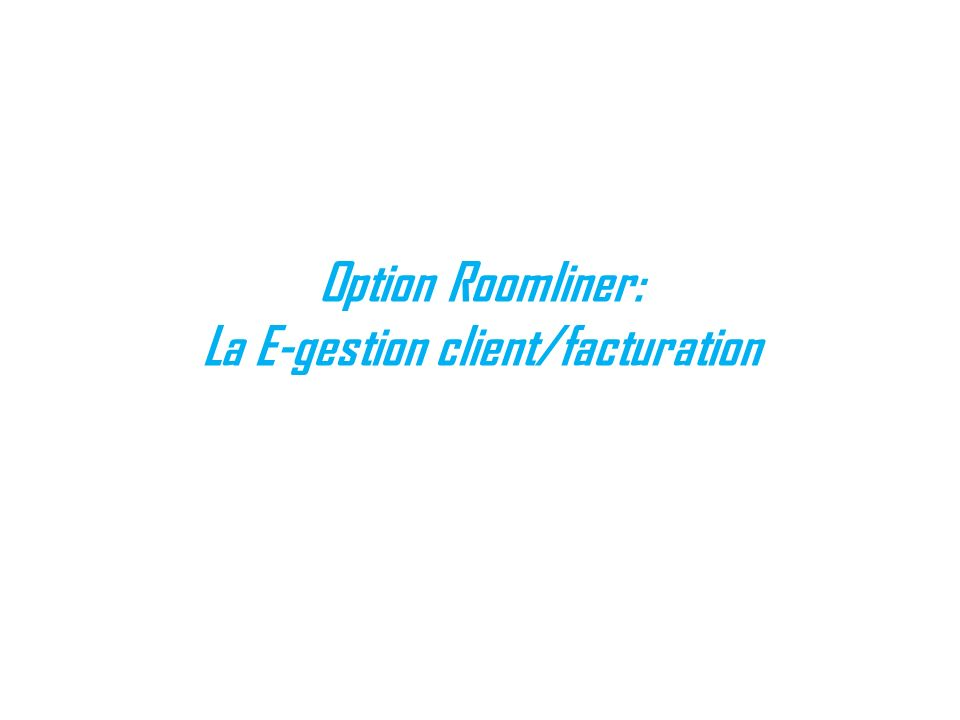 Option Roomliner: La E-gestion client/facturation