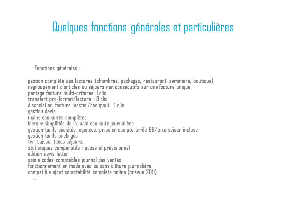 Quelques fonctions générales et particulières Fonctions générales : gestion complète des factures (chambres, packages, restaurant, séminaire, boutique