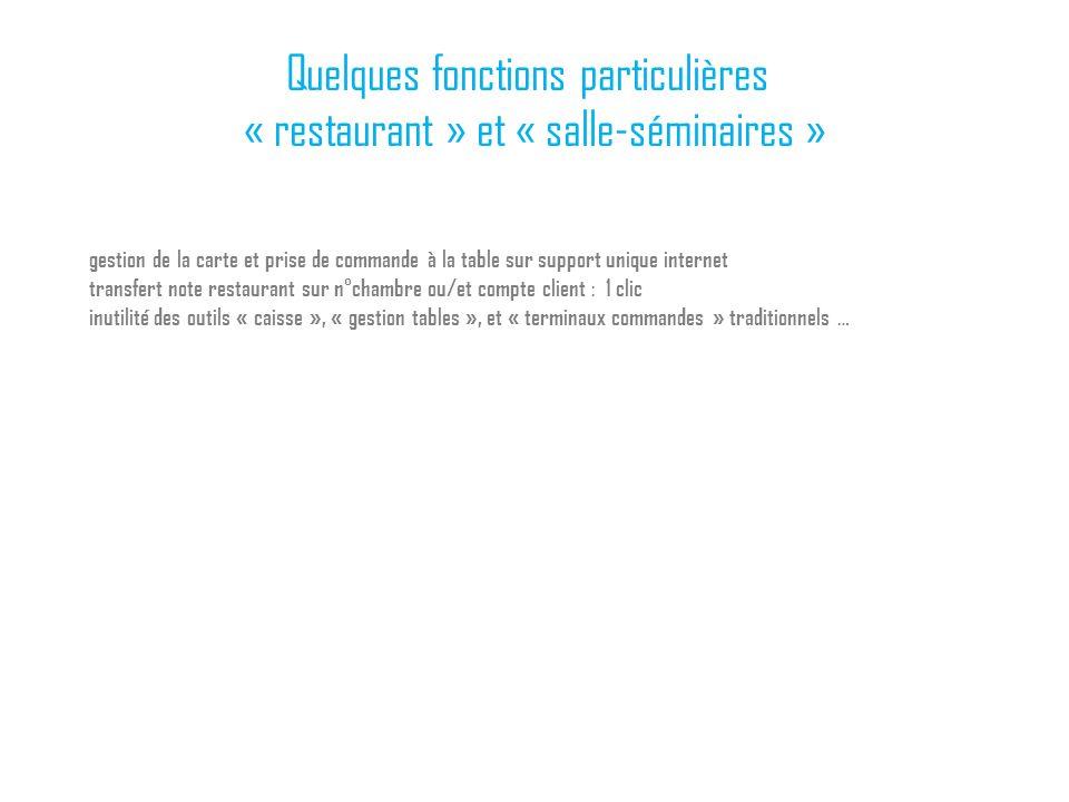 Quelques fonctions particulières « restaurant » et « salle-séminaires » gestion de la carte et prise de commande à la table sur support unique interne
