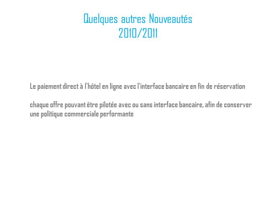 Quelques autres Nouveautés 2010/2011 Le paiement direct à l'hôtel en ligne avec l'interface bancaire en fin de réservation chaque offre pouvant être p