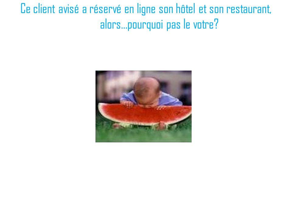 Ce client avisé a réservé en ligne son hôtel et son restaurant, alors…pourquoi pas le votre?