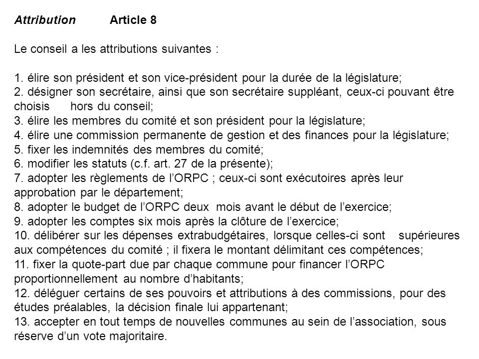 AttributionArticle 8 Le conseil a les attributions suivantes : 1. élire son président et son vice-président pour la durée de la législature; 2. désign
