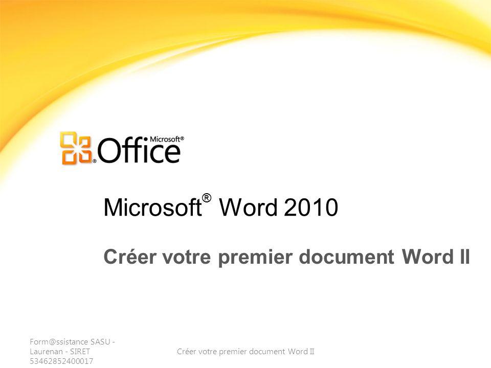 Microsoft ® Word 2010 Créer votre premier document Word II Form@ssistance SASU - Laurenan - SIRET 53462852400017 Créer votre premier document Word II