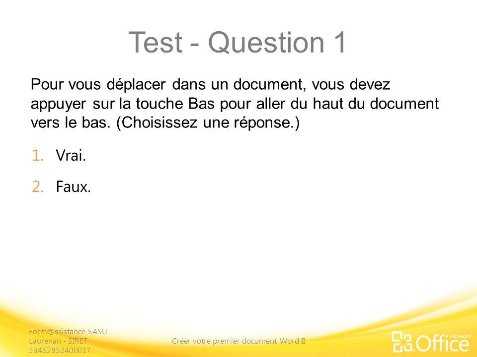Test - Question 1 Pour vous déplacer dans un document, vous devez appuyer sur la touche Bas pour aller du haut du document vers le bas.