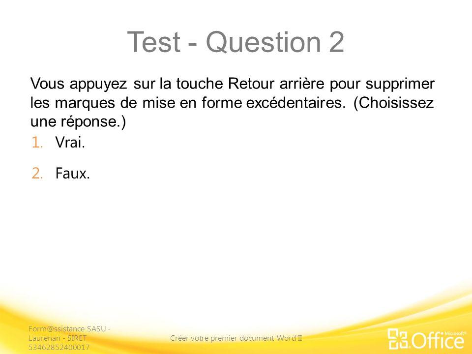 Test - Question 2 Vous appuyez sur la touche Retour arrière pour supprimer les marques de mise en forme excédentaires.