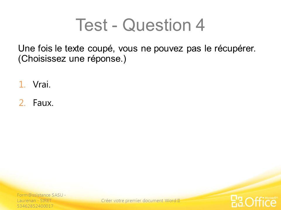 Test - Question 4 Une fois le texte coupé, vous ne pouvez pas le récupérer.