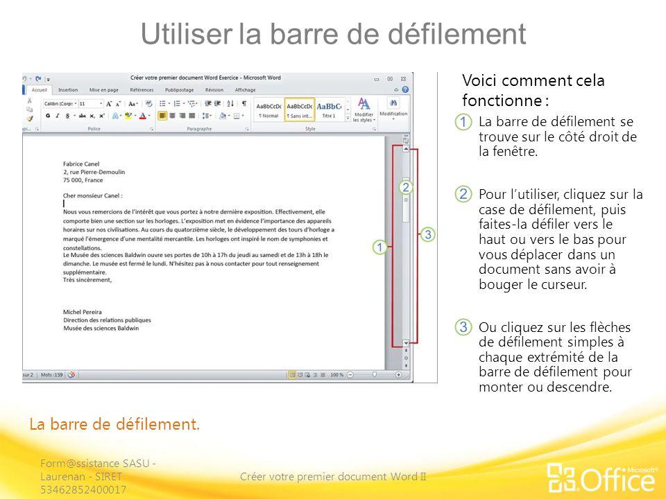 Utiliser la barre de défilement Créer votre premier document Word II Voici comment cela fonctionne : La barre de défilement se trouve sur le côté droit de la fenêtre.