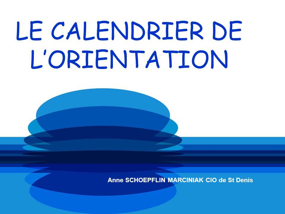 LE CALENDRIER DE LORIENTATION Anne SCHOEPFLIN MARCINIAK CIO de St Denis