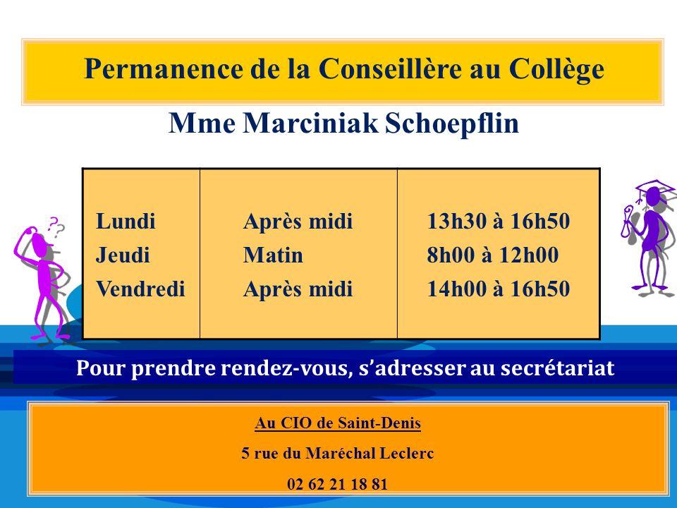 Permanence de la Conseillère au Collège Mme Marciniak Schoepflin Au CIO de Saint-Denis 5 rue du Maréchal Leclerc 02 62 21 18 81 Pour prendre rendez-vo