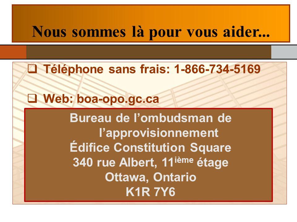 Nous sommes là pour vous aider... Téléphone sans frais: 1-866-734-5169 Web: boa-opo.gc.ca Bureau de lombudsman de lapprovisionnement Édifice Constitut