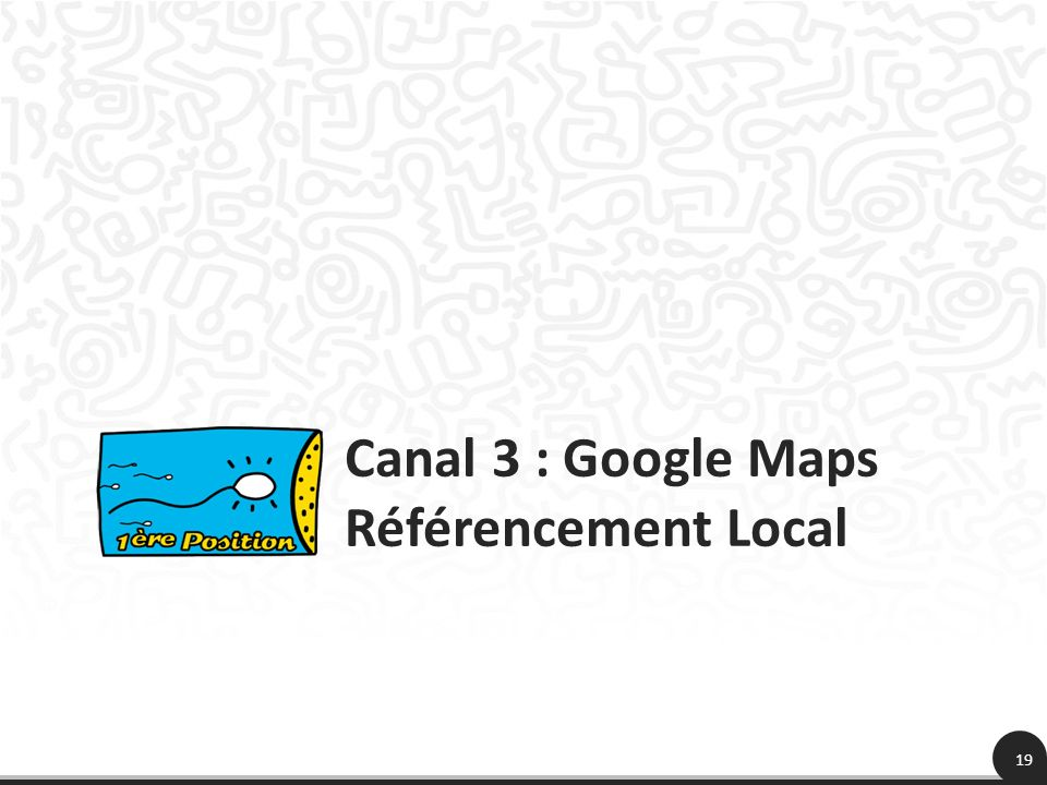 19 Canal 3 : Google Maps Référencement Local