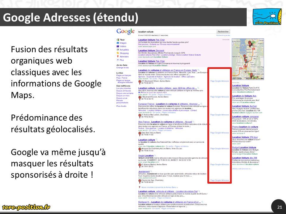 Google Adresses (étendu) 21 Fusion des résultats organiques web classiques avec les informations de Google Maps.