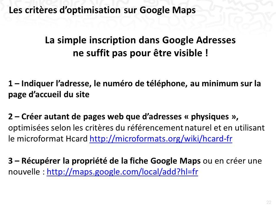 22 Les critères doptimisation sur Google Maps La simple inscription dans Google Adresses ne suffit pas pour être visible .