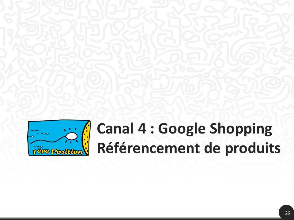 26 Canal 4 : Google Shopping Référencement de produits