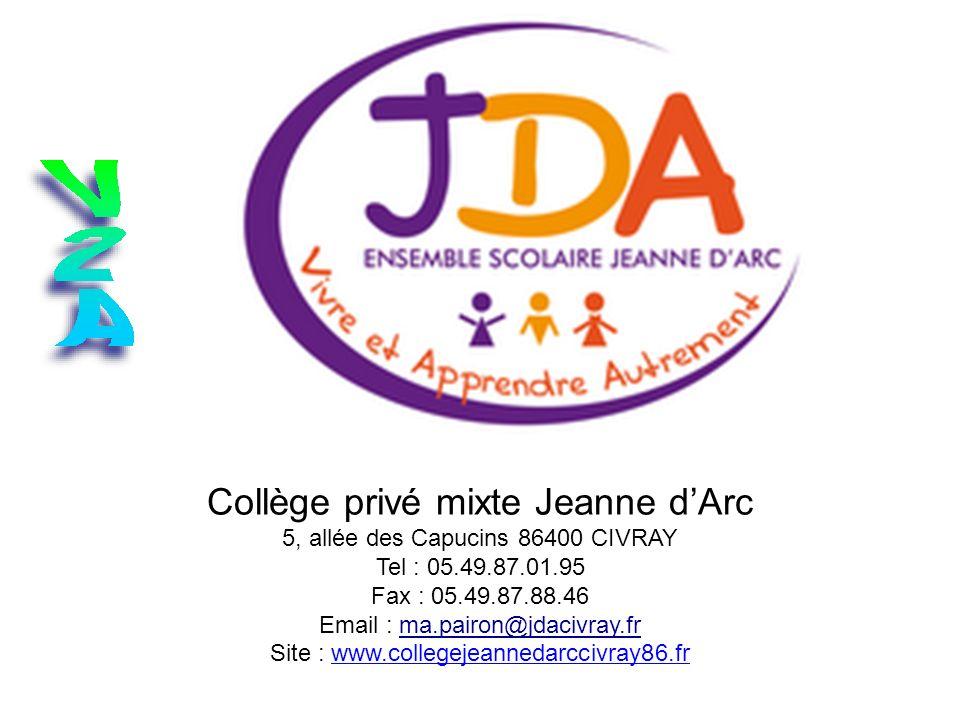 Collège privé mixte Jeanne dArc 5, allée des Capucins 86400 CIVRAY Tel : 05.49.87.01.95 Fax : 05.49.87.88.46 Email : ma.pairon@jdacivray.fr Site : www