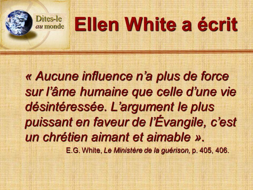 Ellen White a écrit « Aucune influence na plus de force sur lâme humaine que celle dune vie désintéressée. Largument le plus puissant en faveur de lÉv