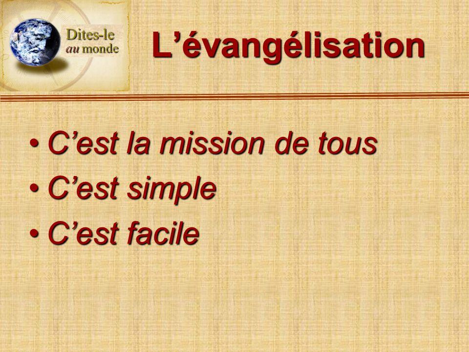 Lévangélisation Cest la mission de tousCest la mission de tous Cest simpleCest simple Cest facileCest facile Dites-le au monde