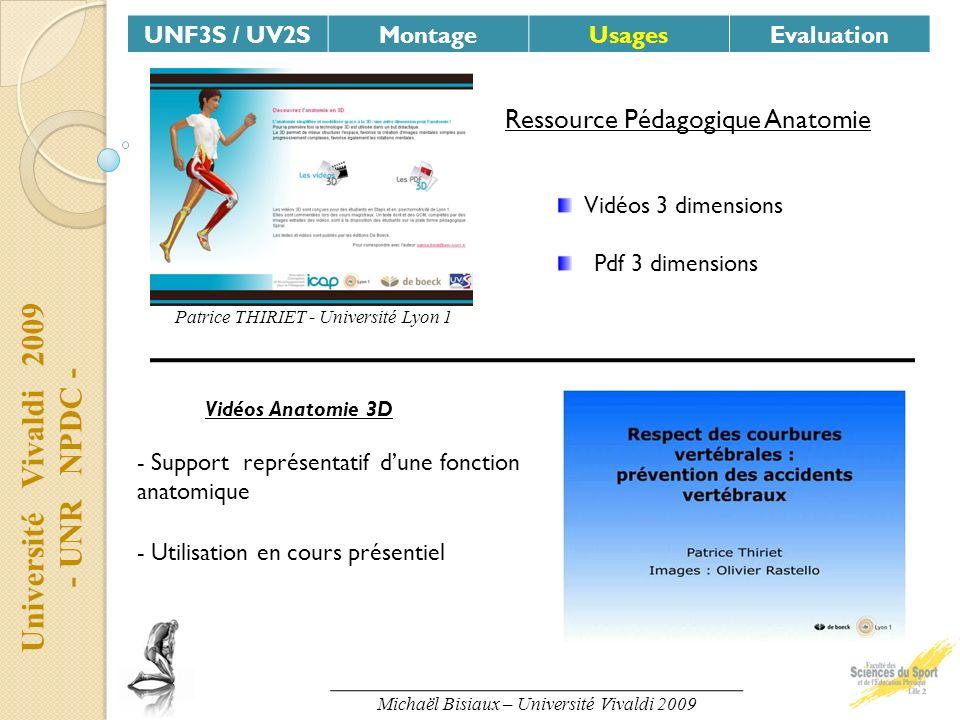 Université Vivaldi 2009 - UNR NPDC - UNF3S / UV2SMontageUsagesEvaluation Ressource Pédagogique Anatomie Patrice THIRIET - Université Lyon 1 Vidéos 3 d