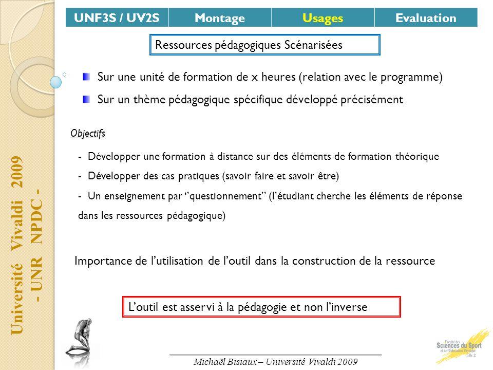 Université Vivaldi 2009 - UNR NPDC - UNF3S / UV2SMontageUsagesEvaluation Ressources pédagogiques Scénarisées Sur une unité de formation de x heures (r
