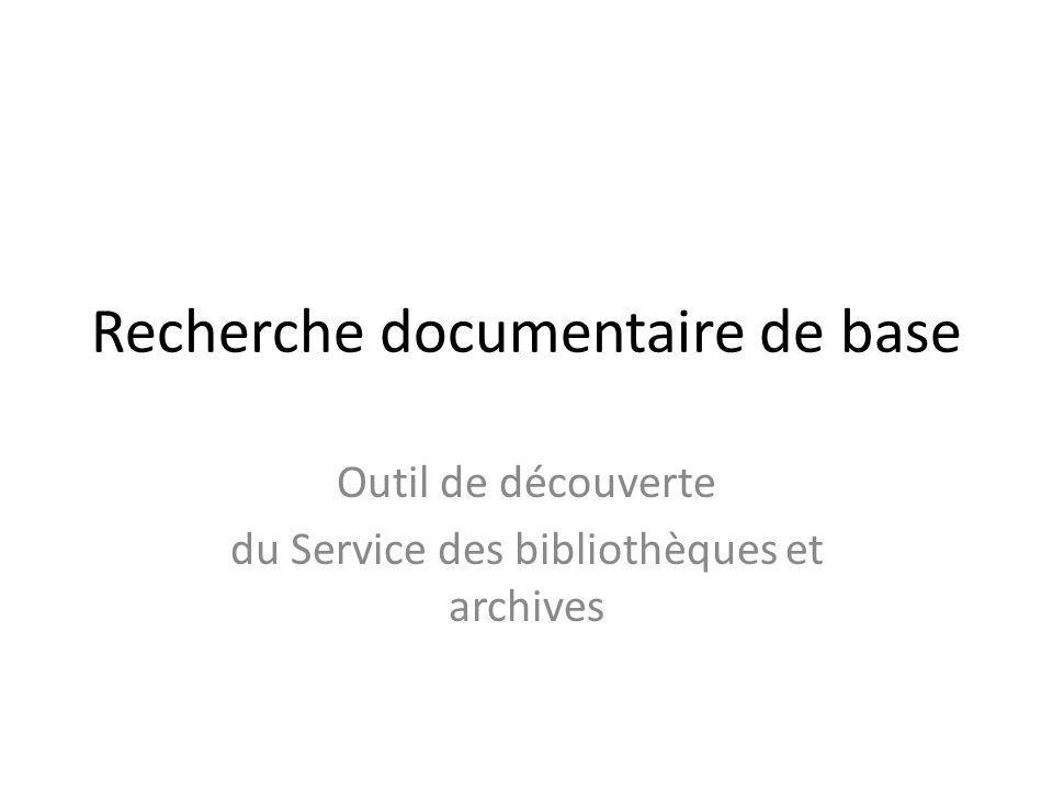 Recherche documentaire de base Outil de découverte du Service des bibliothèques et archives