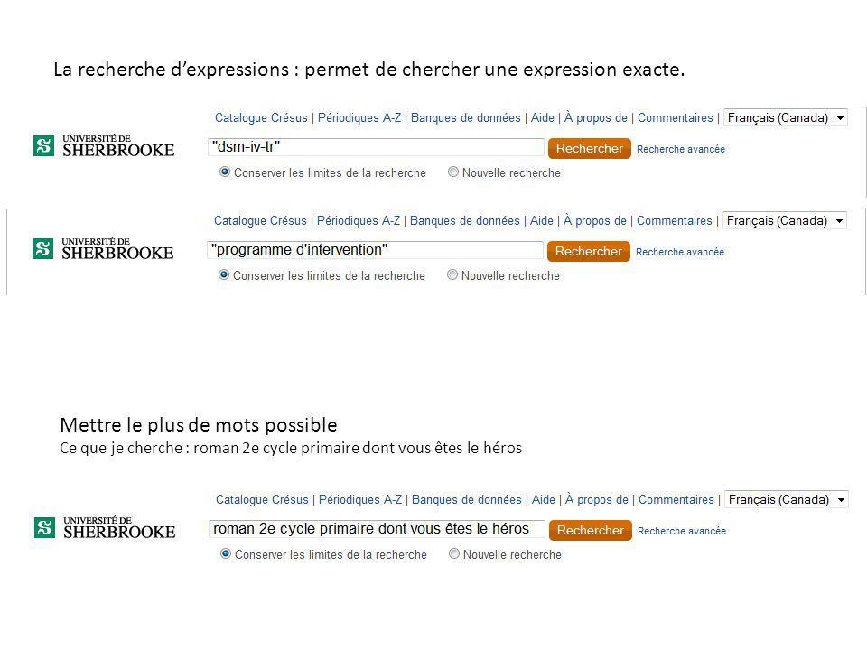 La recherche dexpressions : permet de chercher une expression exacte. Mettre le plus de mots possible Ce que je cherche : roman 2e cycle primaire dont