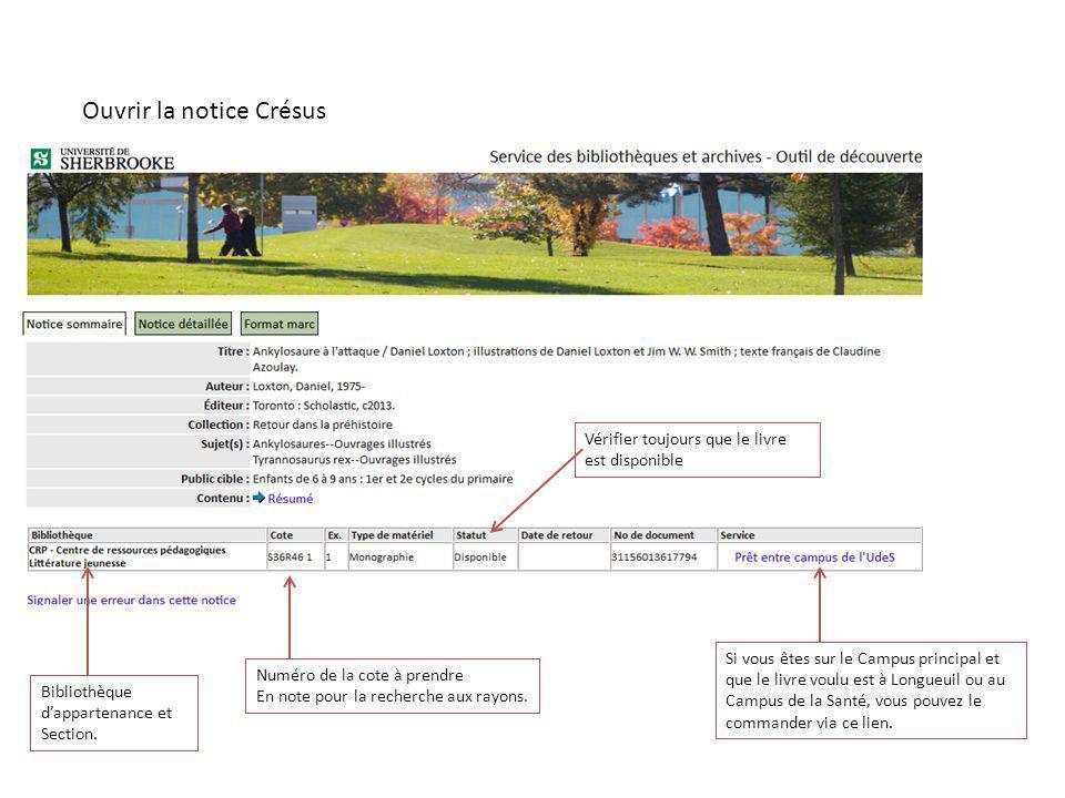 Ouvrir la notice Crésus Numéro de la cote à prendre En note pour la recherche aux rayons. Vérifier toujours que le livre est disponible Bibliothèque d