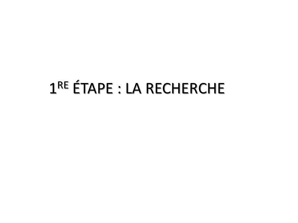 1 RE ÉTAPE : LA RECHERCHE