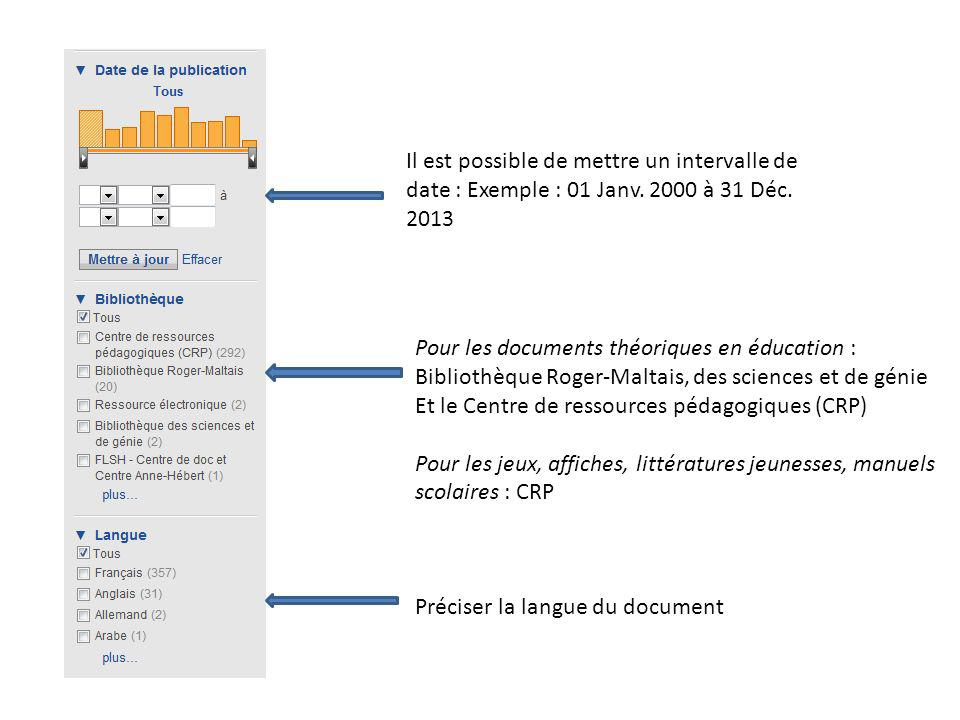 Il est possible de mettre un intervalle de date : Exemple : 01 Janv. 2000 à 31 Déc. 2013 Pour les documents théoriques en éducation : Bibliothèque Rog