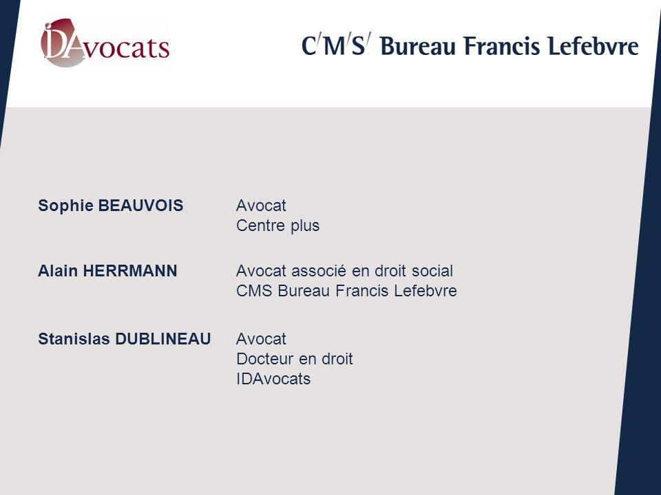 Stanislas DUBLINEAU Avocat Docteur en droit IDAvocats Sophie BEAUVOISAvocat Centre plus Alain HERRMANNAvocat associé en droit social CMS Bureau Franci